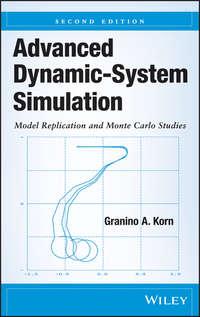 Книга Advanced Dynamic-System Simulation. Model Replication and Monte Carlo Studies - Автор Granino Korn