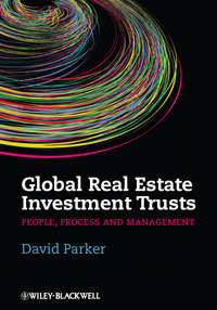 Купить книгу Global Real Estate Investment Trusts. People, Process and Management, автора David  Parker