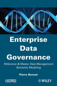 Купить книгу Enterprise Data Governance. Reference and Master Data Management Semantic Modeling, автора Pierre  Bonnet