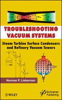 Книга Troubleshooting Vacuum Systems. Steam Turbine Surface Condensers and Refinery Vacuum Towers - Автор Norman Lieberman