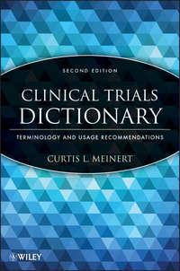 Купить книгу Clinical Trials Dictionary. Terminology and Usage Recommendations, автора