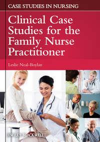 Книга Clinical Case Studies for the Family Nurse Practitioner - Автор Leslie Neal-Boylan