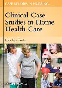 Книга Clinical Case Studies in Home Health Care - Автор Leslie Neal-Boylan