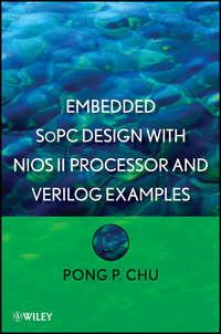 Книга Embedded SoPC Design with Nios II Processor and Verilog Examples - Автор Pong Chu