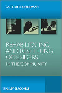 Книга Rehabilitating and Resettling Offenders in the Community - Автор Anthony Goodman