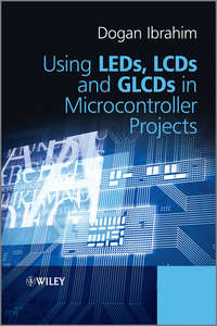 Книга Using LEDs, LCDs and GLCDs in Microcontroller Projects - Автор Dogan Ibrahim