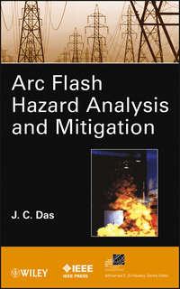 Книга ARC Flash Hazard Analysis and Mitigation - Автор J. Das