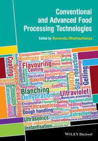 Книга Conventional and Advanced Food Processing Technologies - Автор Suvendu Bhattacharya