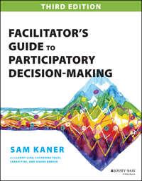 Книга Facilitator's Guide to Participatory Decision-Making - Автор Sam Kaner