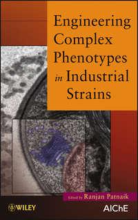 Книга Engineering Complex Phenotypes in Industrial Strains - Автор Ranjan Patnaik