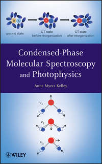 Книга Condensed-Phase Molecular Spectroscopy and Photophysics - Автор Anne Kelley