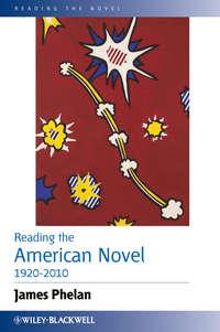 Книга Reading the American Novel 1920-2010 - Автор James Phelan
