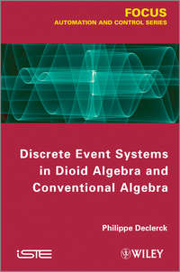 Книга Discrete Event Systems in Dioid Algebra and Conventional Algebra - Автор Philippe Declerck