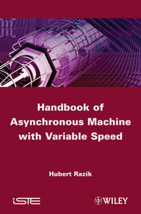 Книга Handbook of Asynchronous Machines with Variable Speed - Автор Hubert Razik
