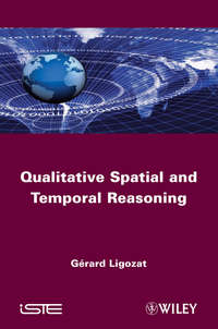 Купить книгу Qualitative Spatial and Temporal Reasoning, автора Gerard  Ligozat