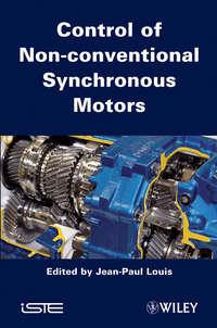 Книга Control of Non-conventional Synchronous Motors - Автор Jean-Paul Louis