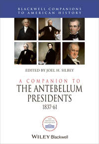 Книга A Companion to the Antebellum Presidents 1837 - 1861 - Автор Joel Silbey