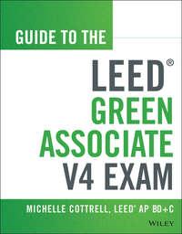 Книга Guide to the LEED Green Associate V4 Exam - Автор Michelle Cottrell