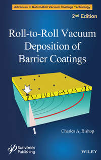 Книга Roll-to-Roll Vacuum Deposition of Barrier Coatings - Автор Charles Bishop