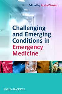 Книга Challenging and Emerging Conditions in Emergency Medicine - Автор Arvind Venkat