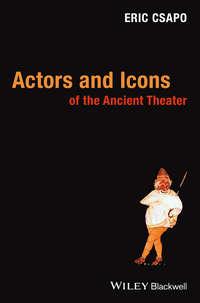 Книга Actors and Icons of the Ancient Theater - Автор Eric Csapo