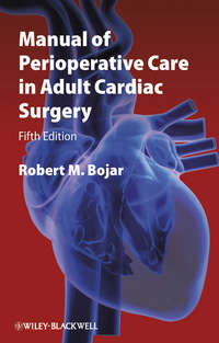 Книга Manual of Perioperative Care in Adult Cardiac Surgery - Автор Robert Bojar
