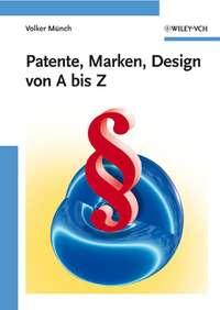 Книга Patente, Marken, Design von A bis Z - Автор Volker Munch