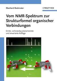 Книга Vom NMR-Spektrum zur Strukturformel organischer Verbindungen - Автор Eberhard Breitmaier