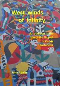 Купить книгу West winds of infinity. An addition to the rule of the Nagual of Carlos Castaneda, автора