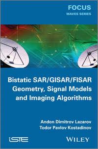 Купить книгу Bistatic SAR / ISAR / FSR. Theory Algorithms and Program Implementation, автора