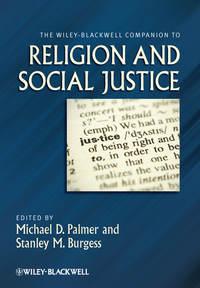 Купить книгу The Wiley-Blackwell Companion to Religion and Social Justice, автора