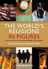 Купить книгу The World's Religions in Figures. An Introduction to International Religious Demography, автора