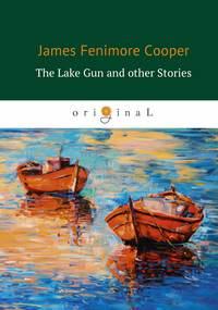 Купить книгу The Lake Gun and other Stories, автора Джеймса Фенимора Купера