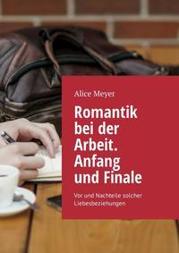 Купить книгу Romantik bei der Arbeit. Anfang und Finale. Vor und Nachteile solcher Liebesbeziehungen, автора