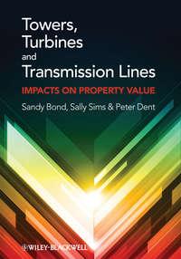 Купить книгу Towers, Turbines and Transmission Lines. Impacts On Property Value, автора Sandy  Bond