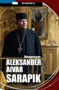 Купить книгу Ülempreester Aleksander Aivar Sarapik, автора