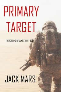 Купить книгу Primary Target, автора Джека Марса