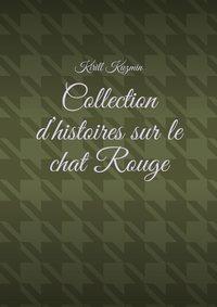 Купить книгу Collection d'histoires sur le chat Rouge, автора