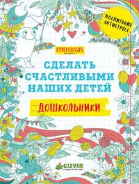 Купить книгу Сделать счастливыми наших детей. Дошкольники, автора Коллектива авторов