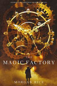 Купить книгу The Magic Factory, автора Моргана Райс