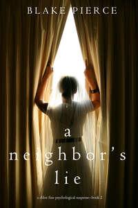 Купить книгу A Neighbor's Lie, автора Блейка Пирс