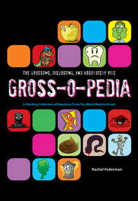 Купить книгу Grossopedia: A Startling Collection of Repulsive Trivia You Won't Want to Know!, автора Rachel  Federman