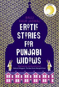 Купить книгу Erotic Stories for Punjabi Widows: A hilarious and heartwarming novel, автора