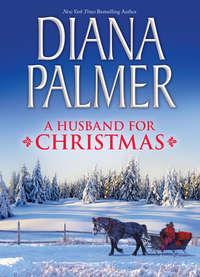 Купить книгу A Husband for Christmas: Snow Kisses / Lionhearted, автора Diana  Palmer