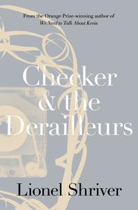 Купить книгу Checker and the Derailleurs, автора Lionel  Shriver
