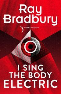 Купить книгу I Sing the Body Electric, автора Ray  Bradbury