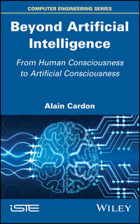 Купить книгу Beyond Artificial Intelligence. From Human Consciousness to Artificial Consciousness, автора Alain  Cardon