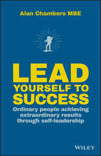 Купить книгу Lead Yourself to Success. Ordinary People Achieving Extraordinary Results Through Self-leadership, автора Alan  Chambers