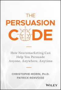 Купить книгу The Persuasion Code. How Neuromarketing Can Help You Persuade Anyone, Anywhere, Anytime, автора Christophe  Morin