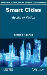 Купить книгу Smart Cities. Reality or Fiction, автора Claude  Rochet